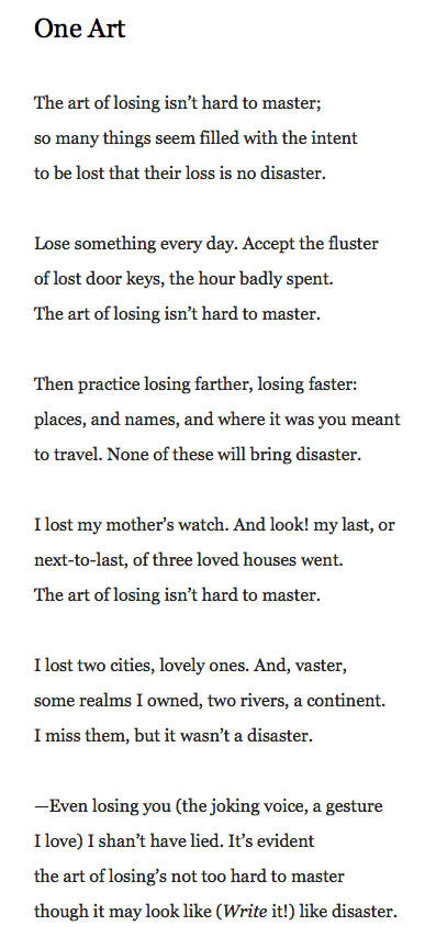 """elizabeth bishop s one art the art Coming to terms with loss in elizabeth bishop's 'one art'  as she wrote """"one  art,"""" writes megan marshall, bishop stripped draft after draft of references to a  pair of """"blue eyes"""" belonging  what 's true from what 's a lie,."""